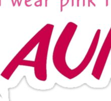 I wear pink for my...AUNT Sticker