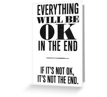The end is OK Greeting Card