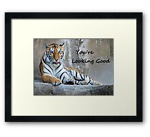 """Greeting Card Tiger """"You're Looking Good"""" Framed Print"""