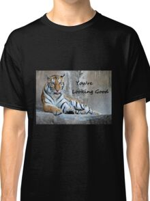 """Greeting Card Tiger """"You're Looking Good"""" Classic T-Shirt"""