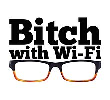 Felicity Smoak - Bitch with Wi-Fi - Glasses Version by FangirlFuel