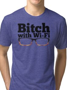Felicity Smoak - Bitch with Wi-Fi - Glasses Version Tri-blend T-Shirt