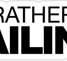 I'd rather be Sailing Sticker