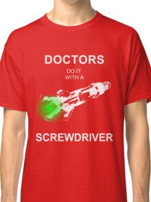 Doctors Do It With A Screwdriver Classic T-Shirt