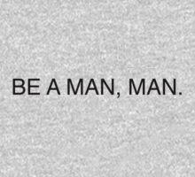 Be a man, man. by Jip v K