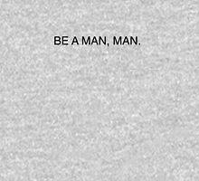 Be a man, man. Mens V-Neck T-Shirt