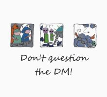 Don't question the DM - Light T's by Kirsty Auld