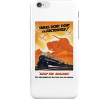 Tanks Don't Fight In Factories -- WW2 Railroad iPhone Case/Skin