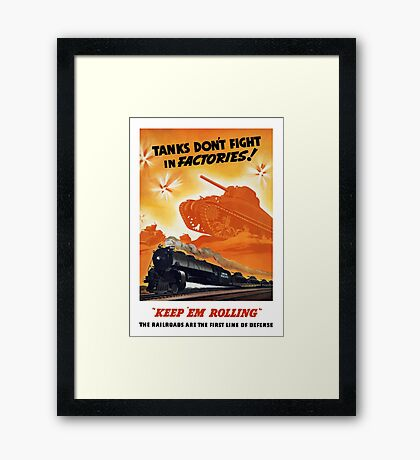 Tanks Don't Fight In Factories -- WW2 Railroad Framed Print
