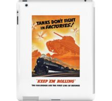 Tanks Don't Fight In Factories -- WW2 Railroad iPad Case/Skin