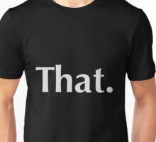 """""""That"""" on a shirt (Light text) Unisex T-Shirt"""