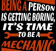 Being A Person Is Getting Boring, It's Time To Be A Mechanic by cutetees