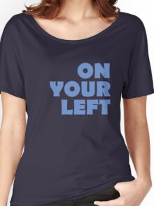 On Your Left Women's Relaxed Fit T-Shirt