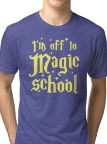I'm off the MAGIC SCHOOL Tri-blend T-Shirt