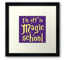 I'm off the MAGIC SCHOOL Framed Print