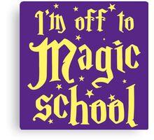 I'm off the MAGIC SCHOOL Canvas Print
