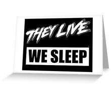 They Live - We Sleep Greeting Card