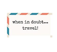 When in doubt... Travel! by IdeasForArtists