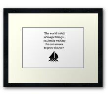The world is full of magic things, patiently waiting for our senses to grow sharper. Framed Print