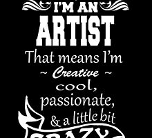 I'M AN ARTIST THAT MEANS I'M  CREATIVE.. by fancytees