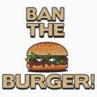 Ban the burger by TheDeej