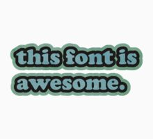this font is awesome. T-Shirt