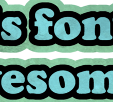 this font is awesome. Sticker