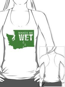 Washington Makes Me Wet T-Shirt