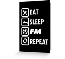 Eat Sleep FM Repeat #2 - White Greeting Card