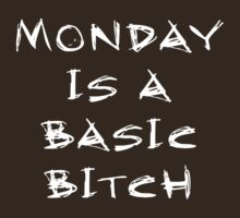 Monday is a basic bitch by e2productions
