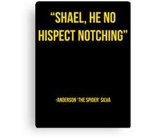 """Shael he no hispect notching"" - Anderson Silva vs Chael Sonnen UFC T-Shirt Canvas Print"
