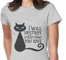 I will desstroy everything you love Womens Fitted T-Shirt