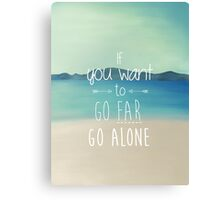 If You Want To Go Far, Go Alone Canvas Print