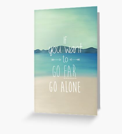 If You Want To Go Far, Go Alone Greeting Card
