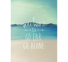 If You Want To Go Far, Go Alone Photographic Print
