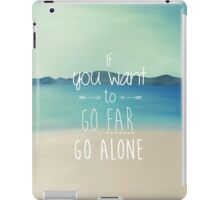 If You Want To Go Far, Go Alone iPad Case/Skin