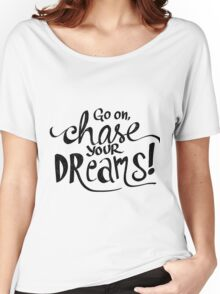 Chase Your Dreams Women's Relaxed Fit T-Shirt
