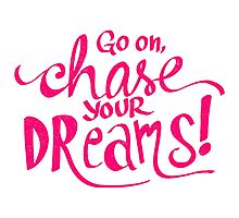 Chase Your Dreams   Pink Photographic Print