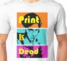 Print Is Dead Unisex T-Shirt