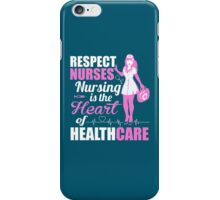 Respect Nurses Nursing Is The Heart Of Healthcare iPhone Case/Skin