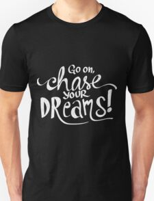 Chase Your Dreams Unisex T-Shirt