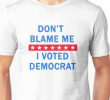 DON'T BLAME ME I VOTED DEMOCRAT Unisex T-Shirt