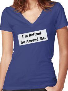 I'm Retired. Go Around me. Women's Fitted V-Neck T-Shirt