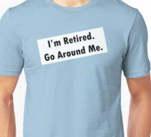 I'm Retired. Go Around me. Unisex T-Shirt
