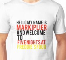 Hello my name is Markiplier and welcome to five nights at Freddie's four intro quote  Unisex T-Shirt