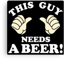 This guy needs a beer! Canvas Print