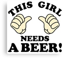 This Girl Needs A Beer! Canvas Print