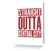 Straight Outta Central City Greeting Card