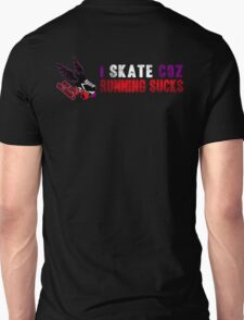 I Skate Coz Running Sucks T-Shirts & Hoodies Unisex T-Shirt
