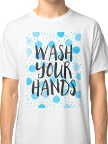 Wash Your Hands Classic T-Shirt